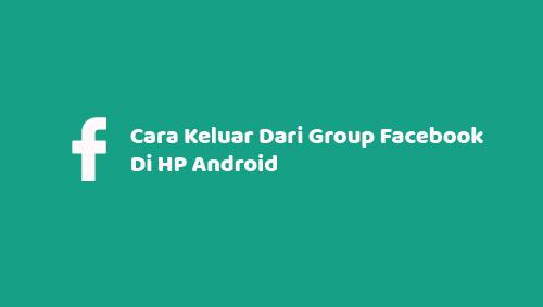 Cara Keluar Dari Group Facebook Di HP Android