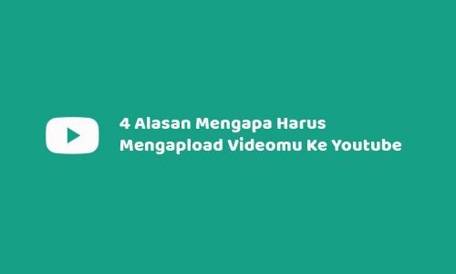 4 Alasan Mengapa Harus Mengapload Videomu Ke Youtube
