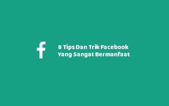 8 Tips Dan Trik Facebook Yang Sangat Bermanfaat