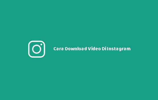 Cara Download Video Di InstagramCara Download Video Di Instagram