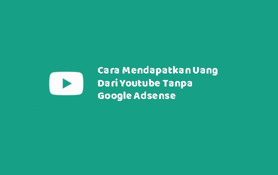 Cara Mendapatkan Uang Dari Youtube Tanpa Google Adsense