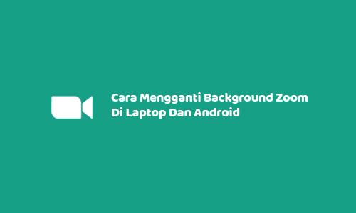 Cara Mengganti Background Zoom Di Laptop Dan Android