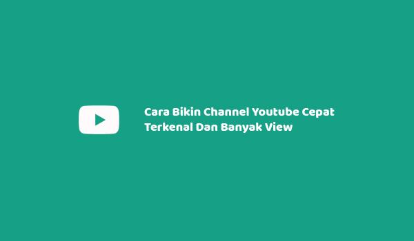 Cara Bikin Channel Youtube Cepat Terkenal Dan Banyak View