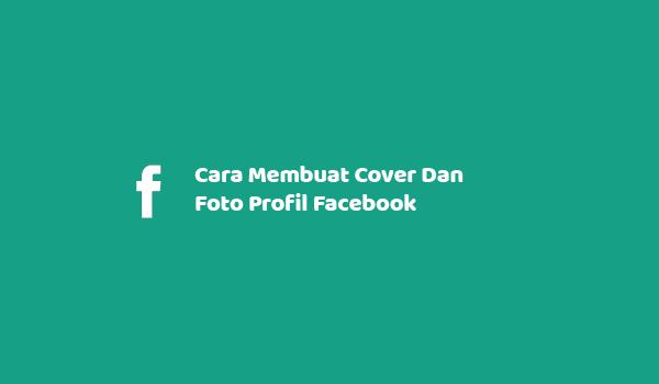 Cara Membuat Cover Dan Foto Profil Facebook