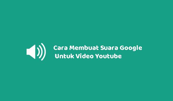 Cara Membuat Suara Google Untuk Video Youtube