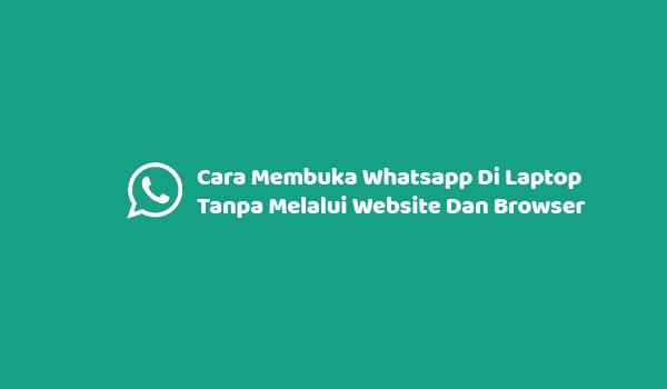 Cara Membuka Whatsapp Di Laptop Tanpa Melalui Website Dan Browser