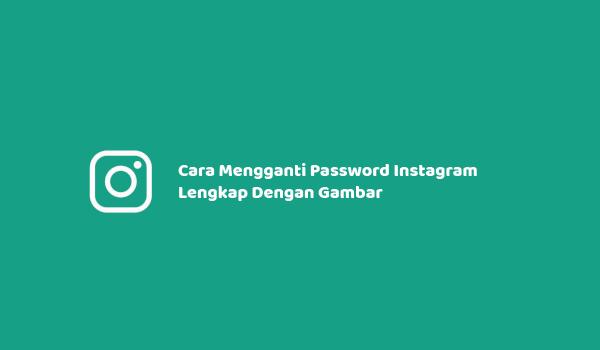 Cara Mengganti Password Instagram Lengkap Dengan Gambar