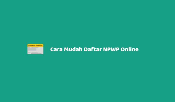 Cara Mudah Daftar NPWP Online Lewat HP Maupun Komputer Lengkap Dengan Gambar
