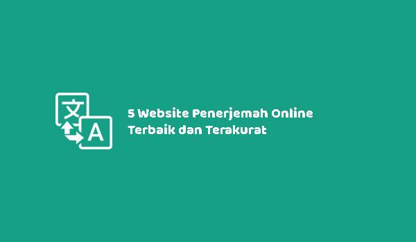 5 Website Penerjemah Online Terbaik Dan Paling Akurat Untuk Menerjemahkan Bahasa Asing
