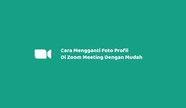 Cara Mengganti Foto Profil Di Zoom Meeting Dengan Mudah